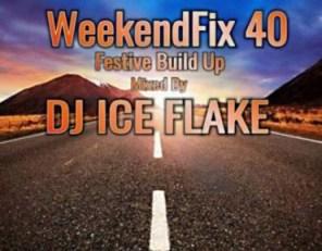 DJ Ice Flake - WeekendFix 40 (Festive Build Up)